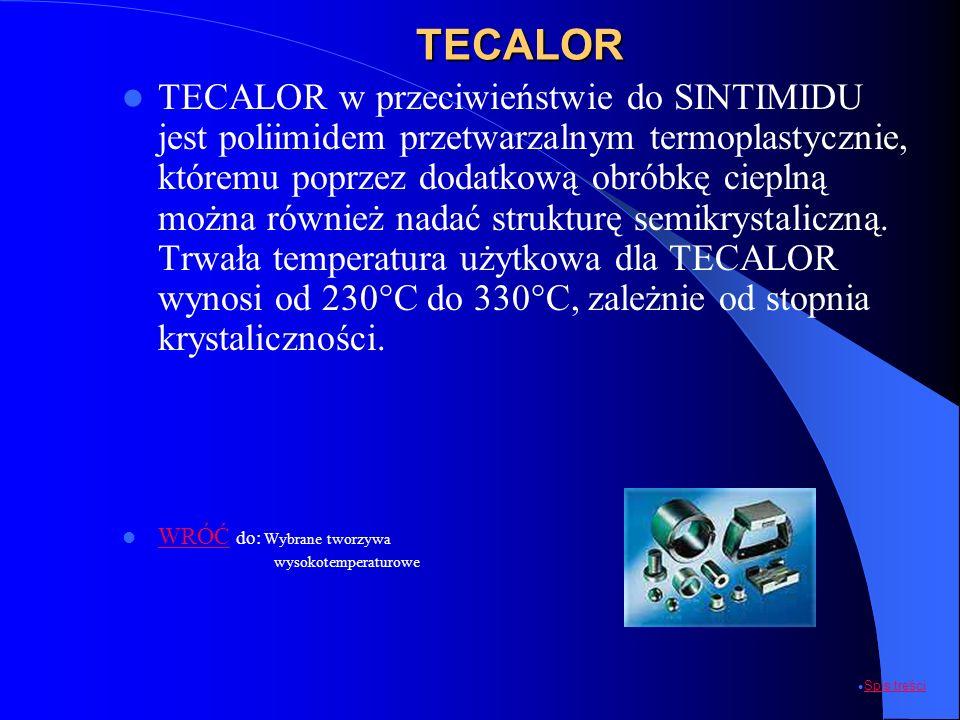 TECALOR TECALOR w przeciwieństwie do SINTIMIDU jest poliimidem przetwarzalnym termoplastycznie, któremu poprzez dodatkową obróbkę cieplną można równie