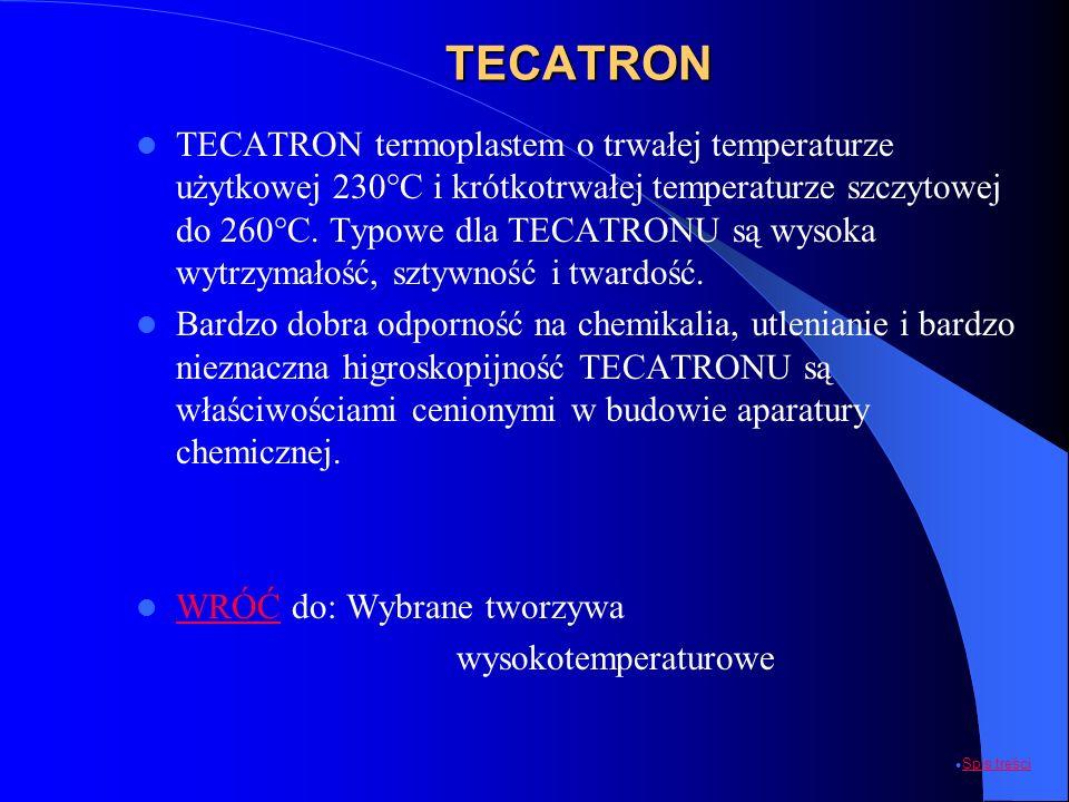 TECATRON TECATRON termoplastem o trwałej temperaturze użytkowej 230°C i krótkotrwałej temperaturze szczytowej do 260°C. Typowe dla TECATRONU są wysoka
