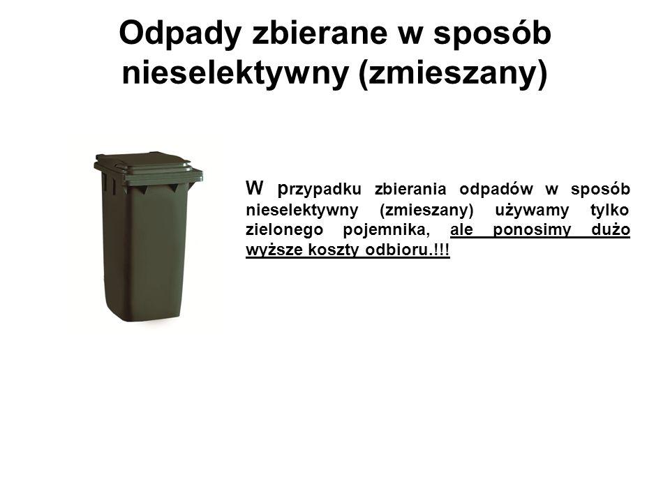 Odpady zbierane w sposób nieselektywny (zmieszany) W p rzypadku zbierania odpadów w sposób nieselektywny (zmieszany) używamy tylko zielonego pojemnika, ale ponosimy dużo wyższe koszty odbioru.!!!
