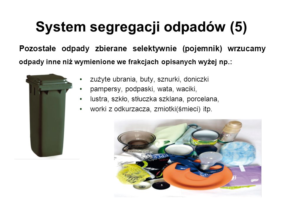 System segregacji odpadów (5) zużyte ubrania, buty, sznurki, doniczki pampersy, podpaski, wata, waciki, lustra, szkło, stłuczka szklana, porcelana, worki z odkurzacza, zmiotki(śmieci) itp.