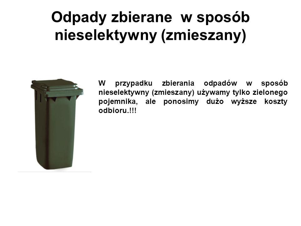 Odpady zbierane w sposób nieselektywny (zmieszany) W przypadku zbierania odpadów w sposób nieselektywny (zmieszany) używamy tylko zielonego pojemnika, ale ponosimy dużo wyższe koszty odbioru.!!!