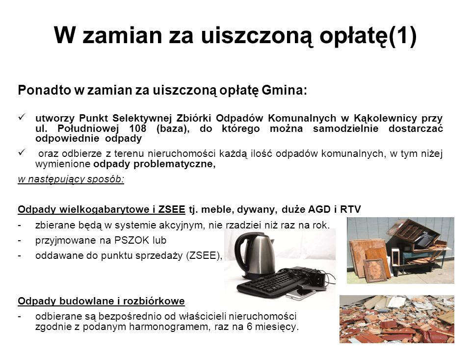 W zamian za uiszczoną opłatę(1) Ponadto w zamian za uiszczoną opłatę Gmina: utworzy Punkt Selektywnej Zbiórki Odpadów Komunalnych w Kąkolewnicy przy ul.