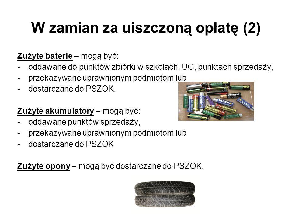 W zamian za uiszczoną opłatę (2) Zużyte baterie – mogą być: -oddawane do punktów zbiórki w szkołach, UG, punktach sprzedaży, -przekazywane uprawnionym podmiotom lub -dostarczane do PSZOK.