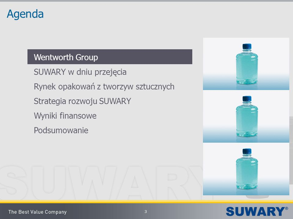 3 Agenda Wentworth Group SUWARY w dniu przejęcia Rynek opakowań z tworzyw sztucznych Strategia rozwoju SUWARY Wyniki finansowe Podsumowanie