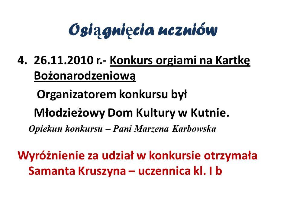 Osi ą gni ę cia uczniów 4.26.11.2010 r.- Konkurs orgiami na Kartkę Bożonarodzeniową Organizatorem konkursu był Młodzieżowy Dom Kultury w Kutnie.