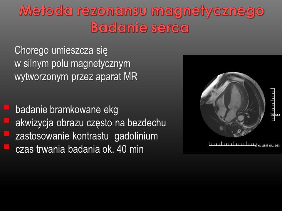 Chorego umieszcza się Chorego umieszcza się w silnym polu magnetycznym w silnym polu magnetycznym wytworzonym przez aparat MR wytworzonym przez aparat