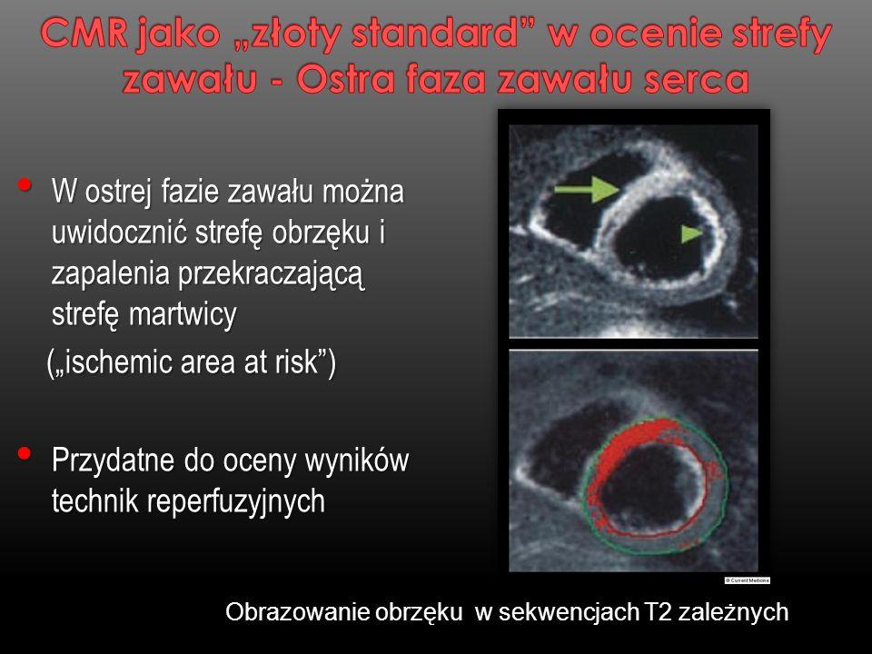 Obrazowanie obrzęku w sekwencjach T2 zależnych W ostrej fazie zawału można uwidocznić strefę obrzęku i zapalenia przekraczającą strefę martwicy W ostr