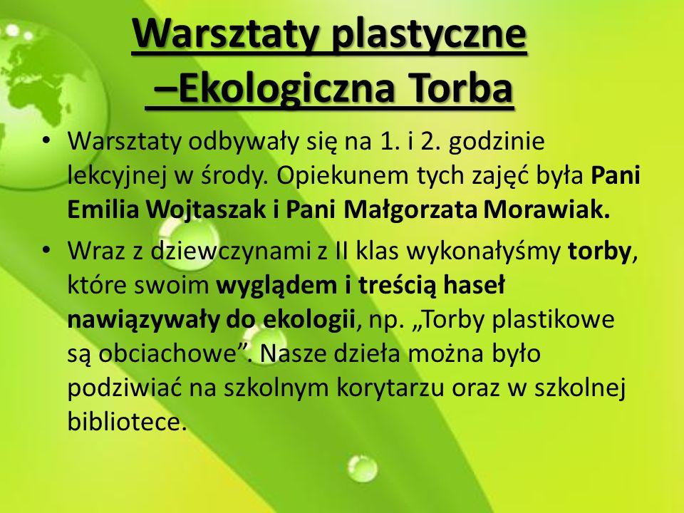 Warsztaty plastyczne –Ekologiczna Torba Warsztaty odbywały się na 1. i 2. godzinie lekcyjnej w środy. Opiekunem tych zajęć była Pani Emilia Wojtaszak
