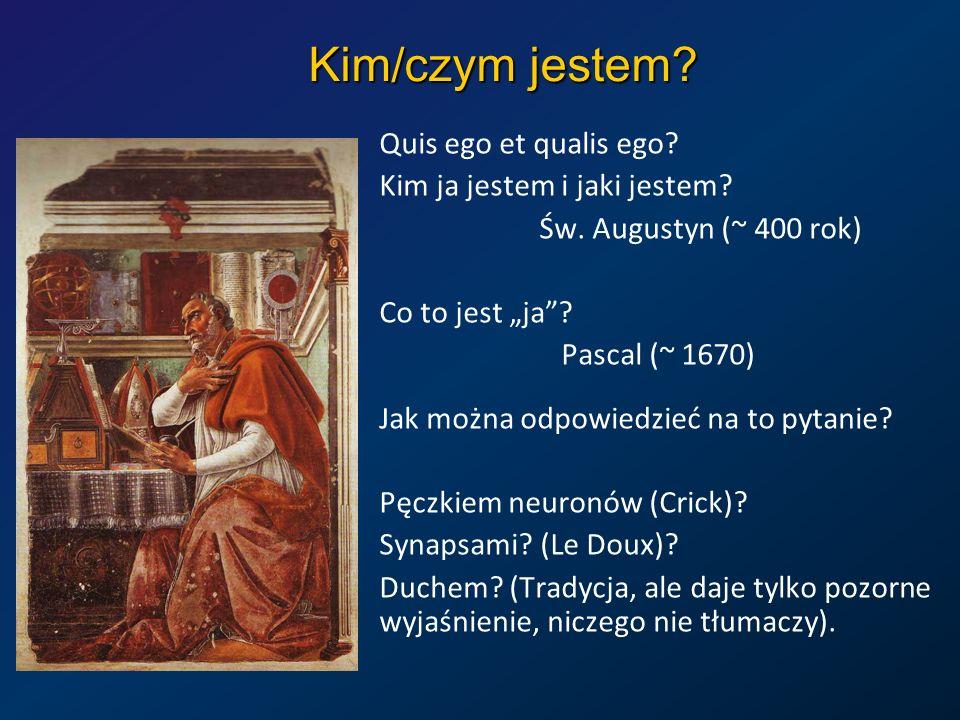 Kim/czym jestem? Quis ego et qualis ego? Kim ja jestem i jaki jestem? Św. Augustyn (~ 400 rok) Co to jest ja? Pascal (~ 1670) Jak można odpowiedzieć n