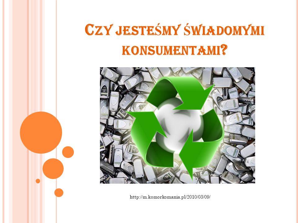 C ZY JESTE Ś MY Ś WIADOMYMI KONSUMENTAMI ? http://m.komorkomania.pl/2010/03/09/