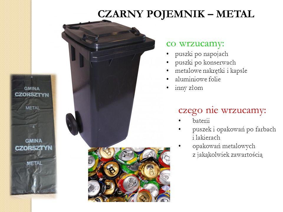 CZARNY POJEMNIK – METAL co wrzucamy: puszki po napojach puszki po konserwach metalowe nakrętki i kapsle aluminiowe folie inny złom czego nie wrzucamy: