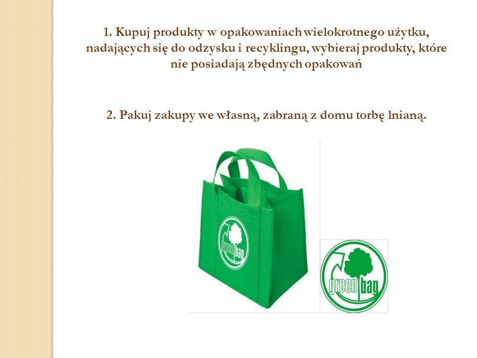 1. Kupuj produkty w opakowaniach wielokrotnego użytku, nadających się do odzysku i recyklingu, wybieraj produkty, które nie posiadają zbędnych opakowa