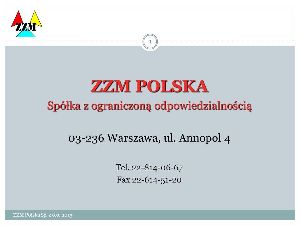 ZZM Polska Sp. z o.o. 2013 1 ZZM POLSKA Spółka z ograniczoną odpowiedzialnością 03-236 Warszawa, ul. Annopol 4 Tel. 22-814-06-67 Fax 22-614-51-20 ZZM