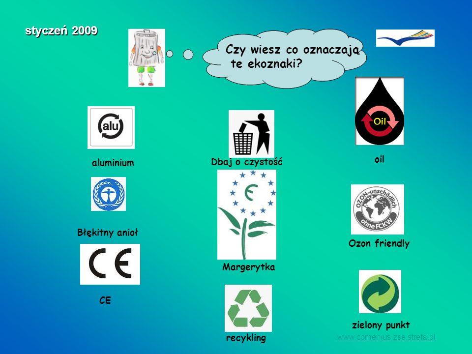www.comenius-zse.strefa.pl styczeń 2009 Czy wiesz co oznaczają te ekoznaki? zielony punkt recykling Ozon friendly Margerytka oil aluminium Błękitny an