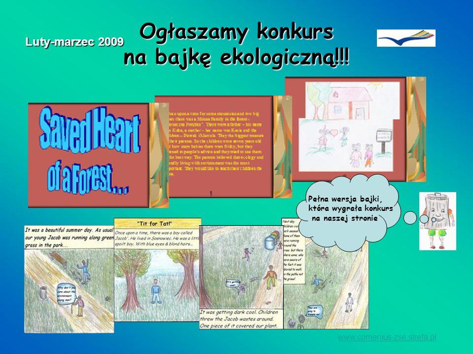 Ogłaszamy konkurs na bajkę ekologiczną!!! www.comenius-zse.strefa.pl Luty-marzec 2009 Pełna wersja bajki, która wygrała konkurs na naszej stronie