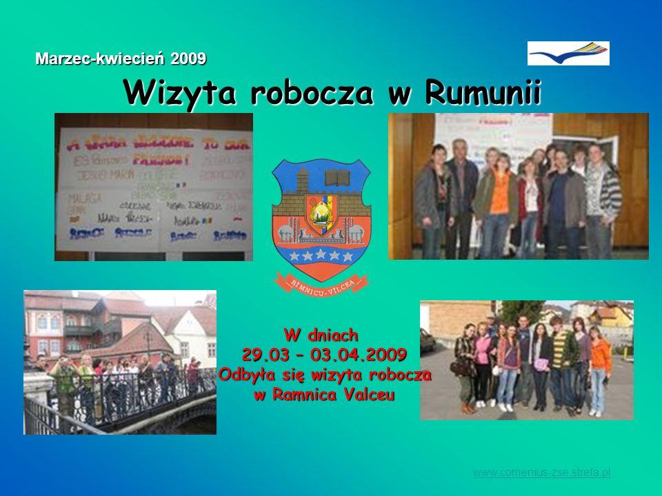 Wizyta robocza w Rumunii www.comenius-zse.strefa.pl Marzec-kwiecień 2009 W dniach 29.03 – 03.04.2009 Odbyła się wizyta robocza w Ramnica Valceu w Ramn