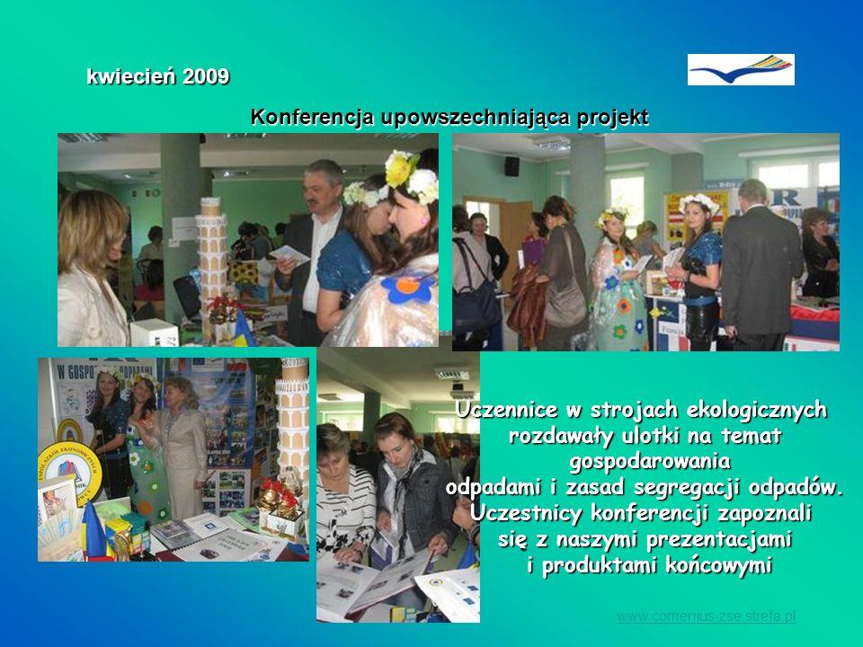 www.comenius-zse.strefa.pl Konferencja upowszechniająca projekt kwiecień 2009 Uczennice w strojach ekologicznych rozdawały ulotki na temat gospodarowa