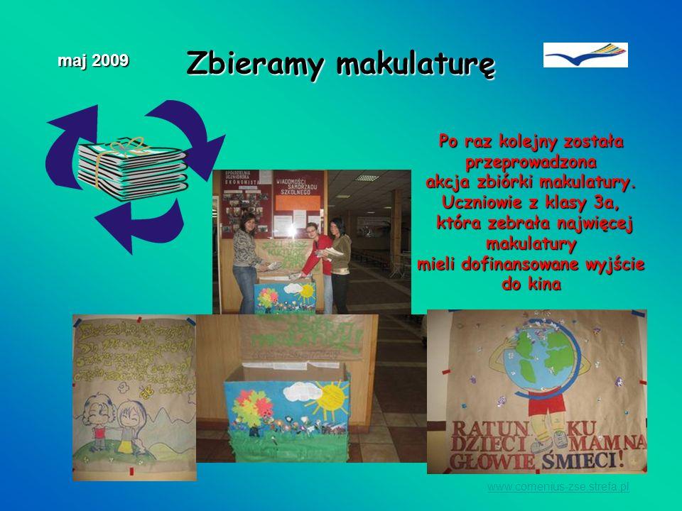Zbieramy makulaturę www.comenius-zse.strefa.pl maj 2009 Po raz kolejny została przeprowadzona akcja zbiórki makulatury. Uczniowie z klasy 3a, która ze