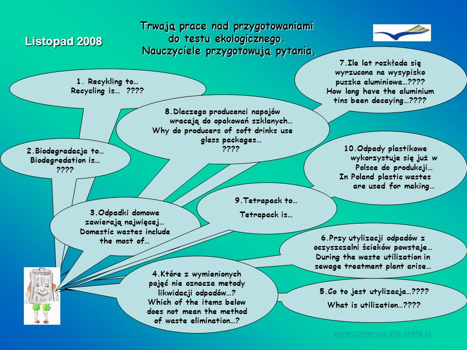 www.comenius-zse.strefa.pl Listopad 2008 Trwają prace nad przygotowaniami do testu ekologicznego. Nauczyciele przygotowują pytania, Nauczyciele przygo