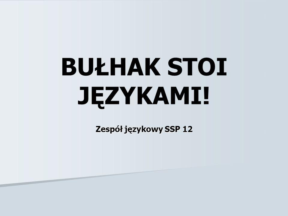BUŁHAK STOI JĘZYKAMI! Zespół językowy SSP 12