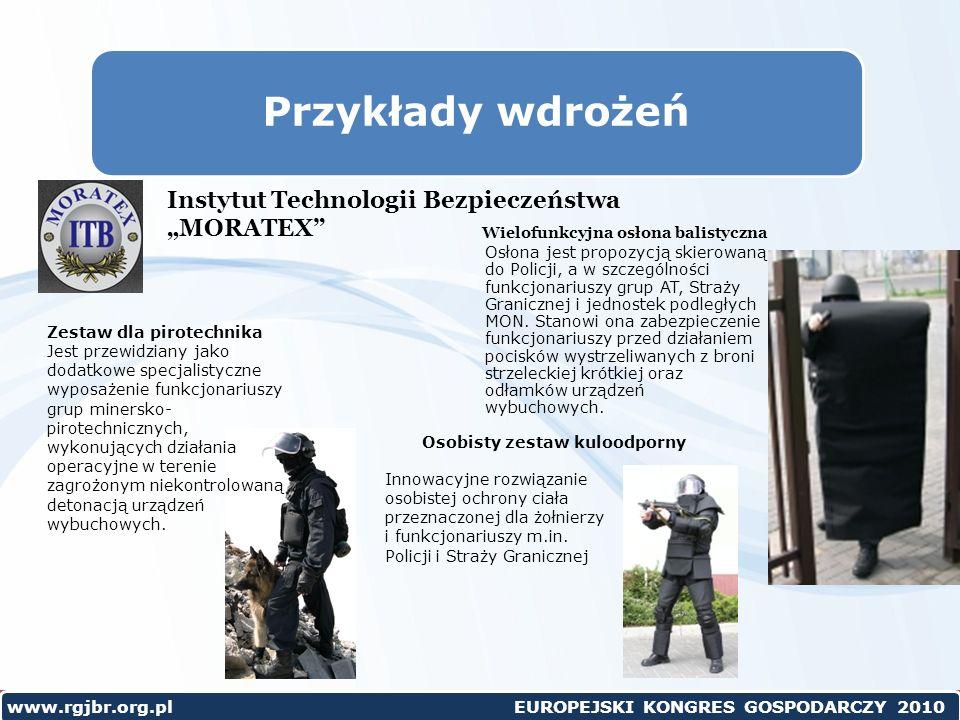 www.rgjbr.org.pl EUROPEJSKI KONGRES GOSPODARCZY 2010 Przykłady wdrożeń Osłona jest propozycją skierowaną do Policji, a w szczególności funkcjonariuszy grup AT, Straży Granicznej i jednostek podległych MON.