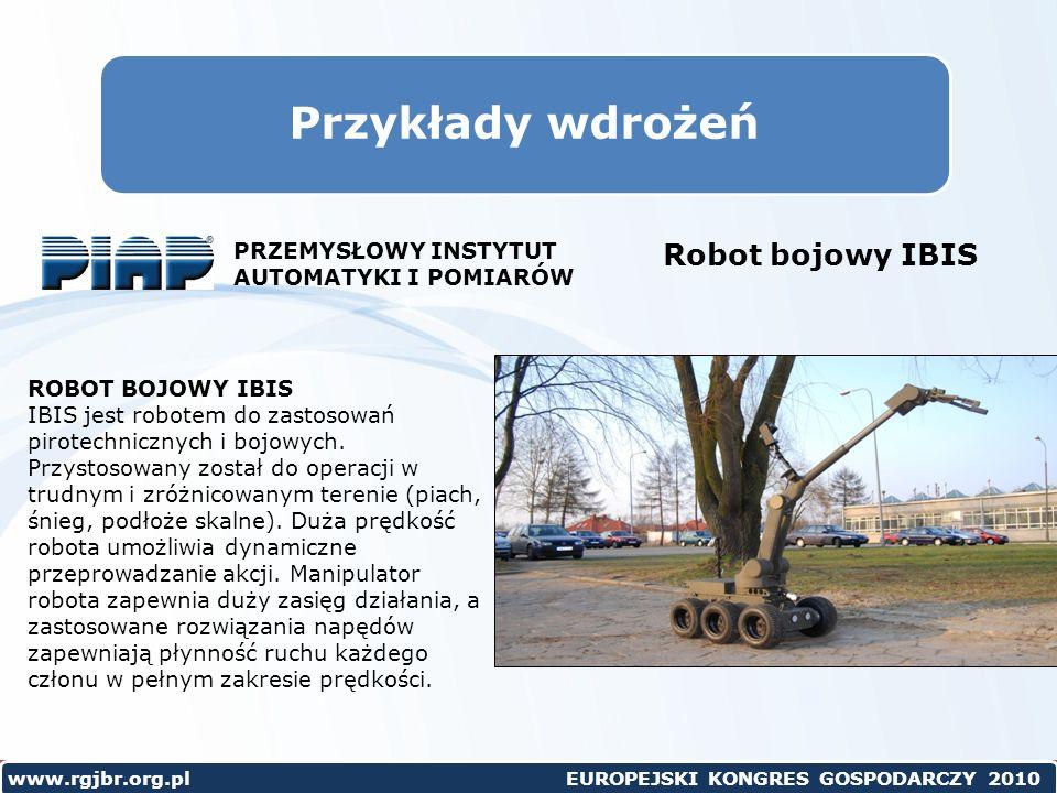 www.rgjbr.org.pl EUROPEJSKI KONGRES GOSPODARCZY 2010 Przykłady wdrożeń Robot bojowy IBIS ROBOT BOJOWY IBIS IBIS jest robotem do zastosowań pirotechnicznych i bojowych.