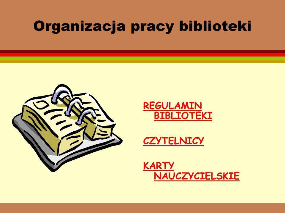 Organizacja pracy biblioteki REGULAMIN BIBLIOTEKI CZYTELNICY KARTY NAUCZYCIELSKIE