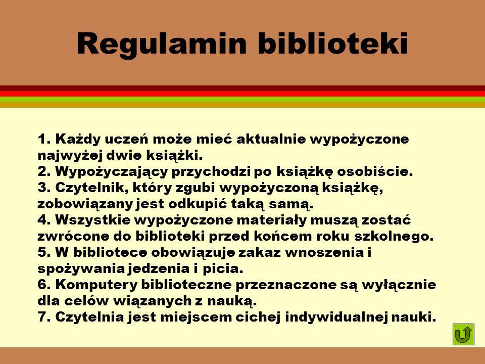 Regulamin biblioteki 1.Każdy uczeń może mieć aktualnie wypożyczone najwyżej dwie książki.