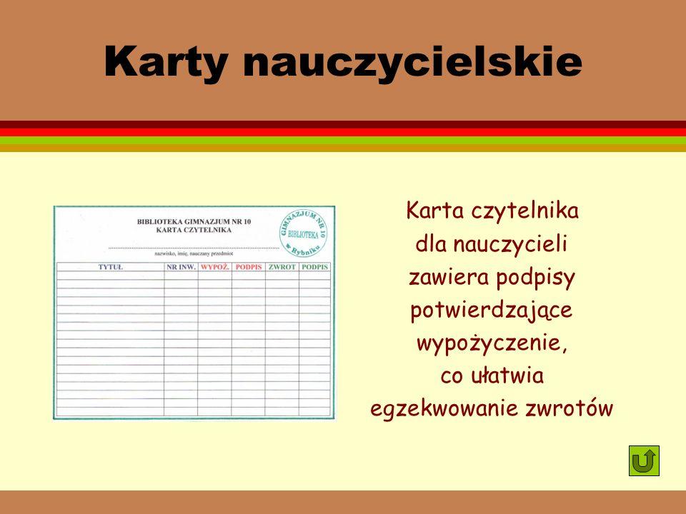 Karty nauczycielskie Karta czytelnika dla nauczycieli zawiera podpisy potwierdzające wypożyczenie, co ułatwia egzekwowanie zwrotów