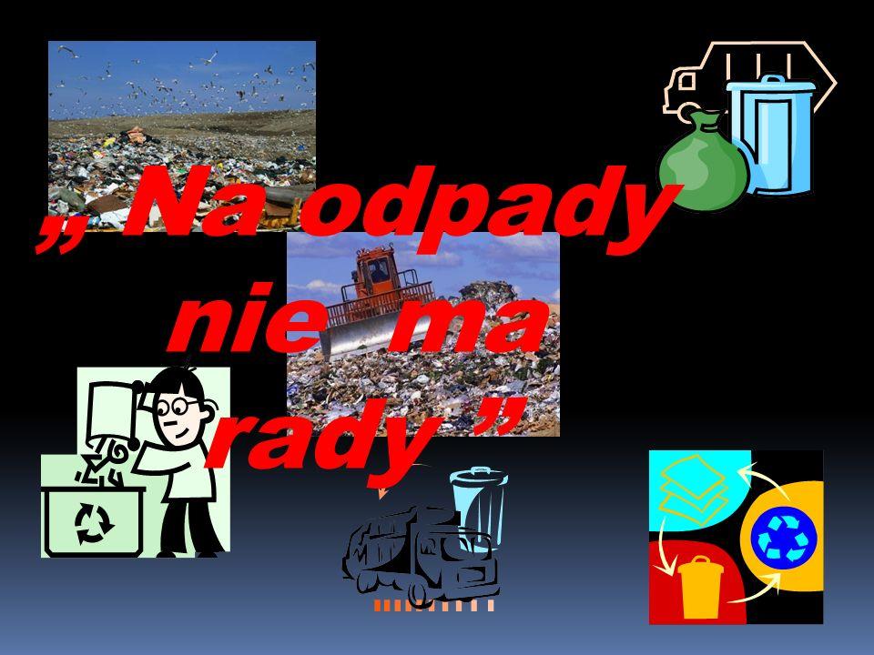 ILE PRODUKUJEMY ŚMIECI W Polsce powstaje co roku ponad 12 mln ton odpadów komunalnych Jeden mieszkaniec wytwarza około 300kg odpadów rocznie Na wysypiska trafia 97,7% odpadów Tylko ok.