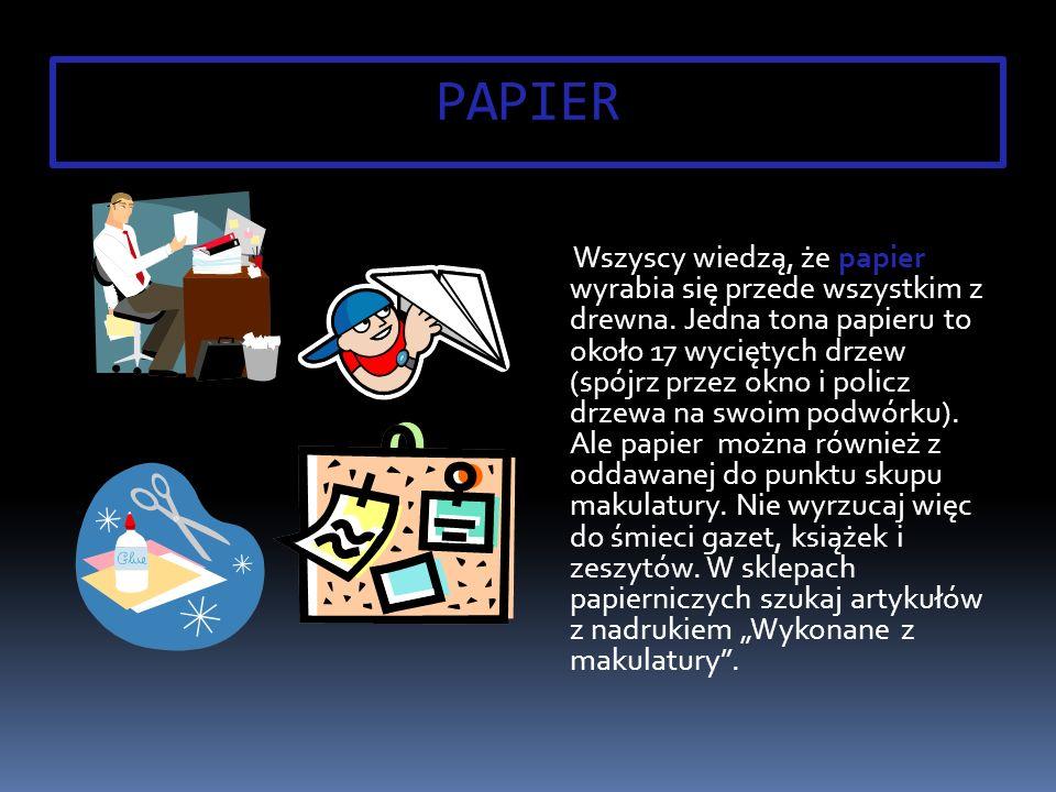 PAPIER Wszyscy wiedzą, że papier wyrabia się przede wszystkim z drewna.