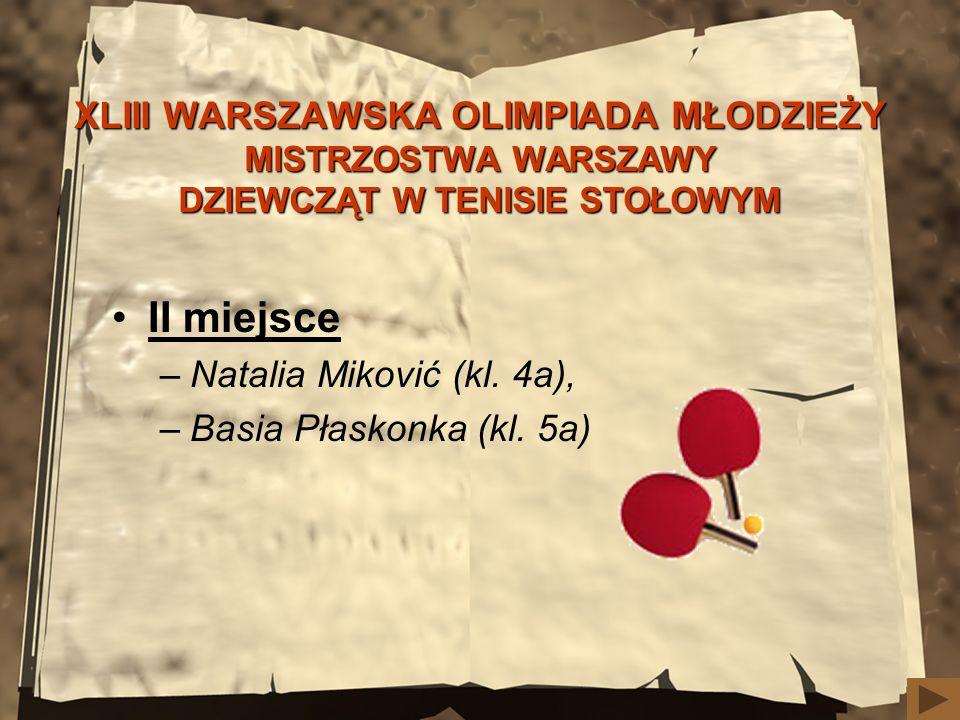 XLIII WARSZAWSKA OLIMPIADA MŁODZIEŻY MISTRZOSTWA WARSZAWY DZIEWCZĄT W TENISIE STOŁOWYM II miejsce –Natalia Miković (kl. 4a), –Basia Płaskonka (kl. 5a)