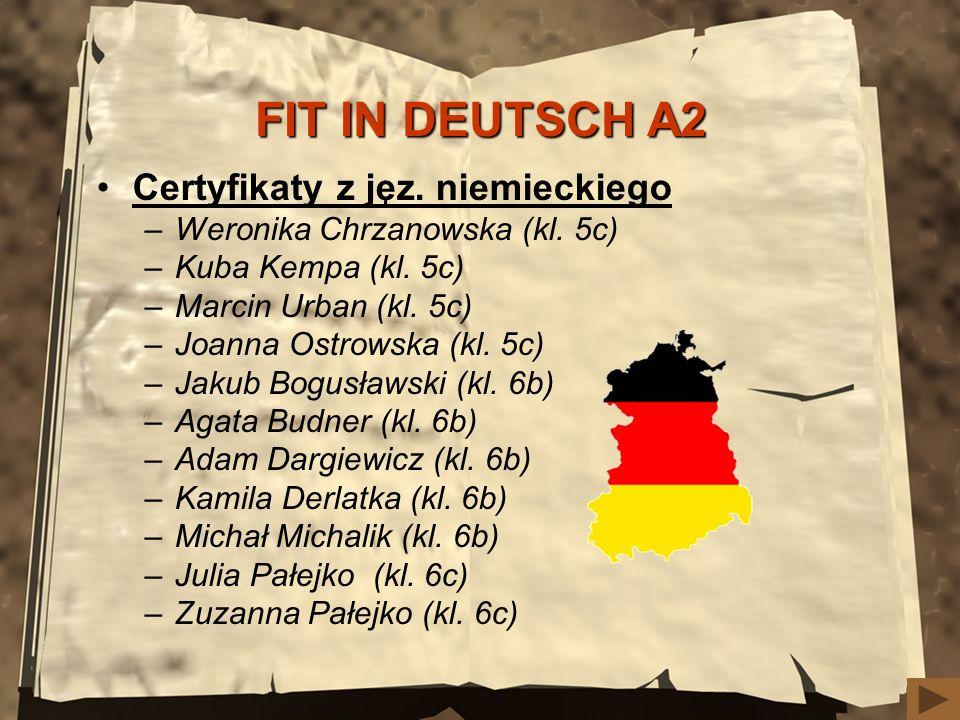FIT IN DEUTSCH A2 Certyfikaty z jęz. niemieckiego –Weronika Chrzanowska (kl. 5c) –Kuba Kempa (kl. 5c) –Marcin Urban (kl. 5c) –Joanna Ostrowska (kl. 5c