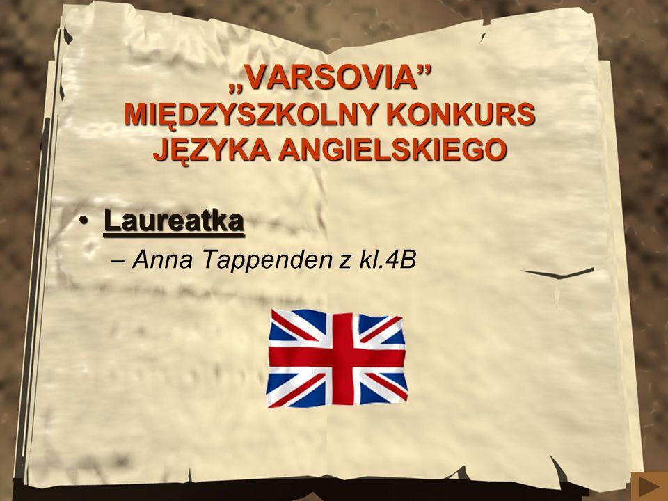 VARSOVIA MIĘDZYSZKOLNY KONKURS JĘZYKA ANGIELSKIEGO LaureatkaLaureatka –Anna Tappenden z kl.4B