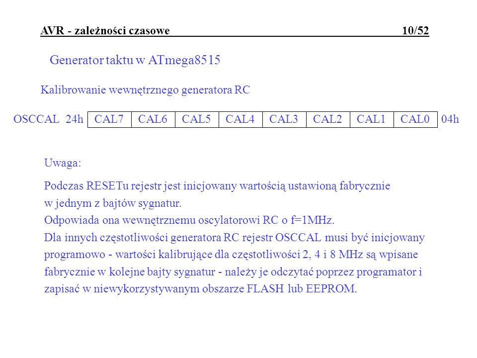 AVR - zależności czasowe 10/52 Generator taktu w ATmega8515 Kalibrowanie wewnętrznego generatora RC Uwaga: Podczas RESETu rejestr jest inicjowany wart