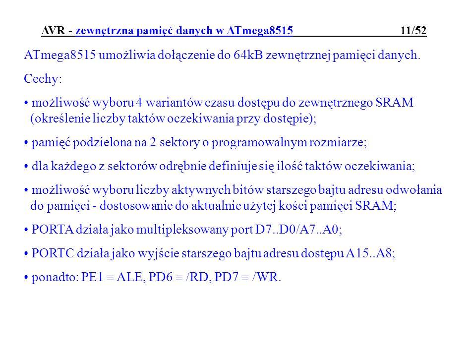 AVR - zewnętrzna pamięć danych w ATmega8515 11/52 ATmega8515 umożliwia dołączenie do 64kB zewnętrznej pamięci danych. Cechy: możliwość wyboru 4 warian