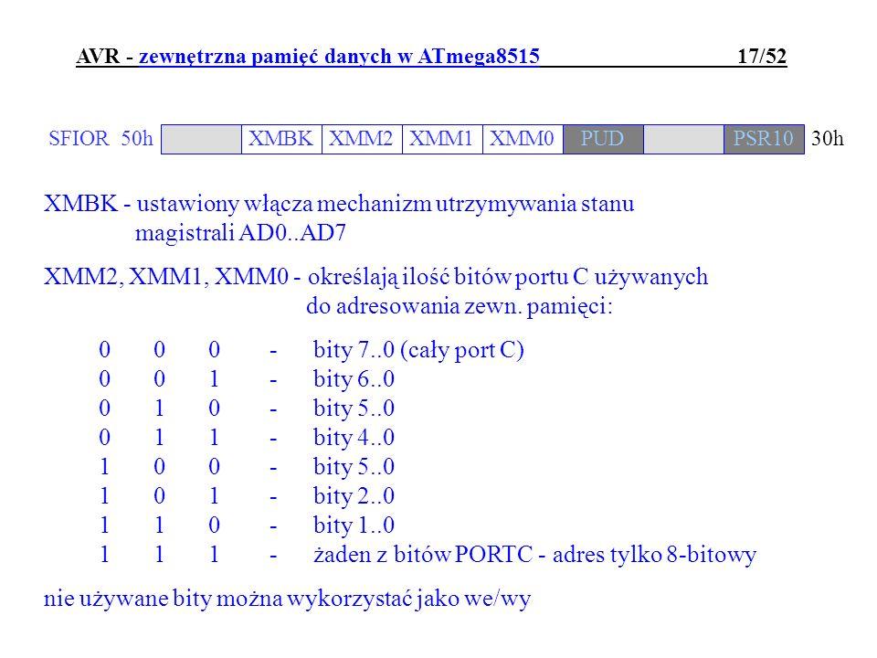 AVR - zewnętrzna pamięć danych w ATmega8515 17/52 XMBK - ustawiony włącza mechanizm utrzymywania stanu magistrali AD0..AD7 XMM2, XMM1, XMM0 - określaj