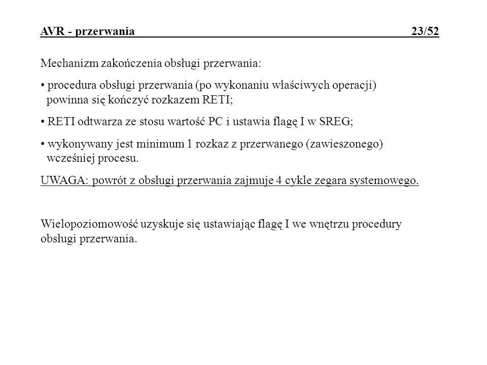 AVR - przerwania 23/52 Mechanizm zakończenia obsługi przerwania: procedura obsługi przerwania (po wykonaniu właściwych operacji) powinna się kończyć r