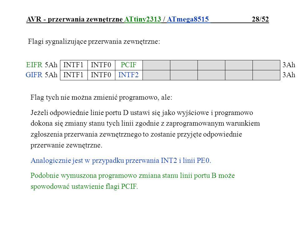AVR - przerwania zewnętrzne ATtiny2313 / ATmega8515 28/52 Flag tych nie można zmienić programowo, ale: Jeżeli odpowiednie linie portu D ustawi się jak