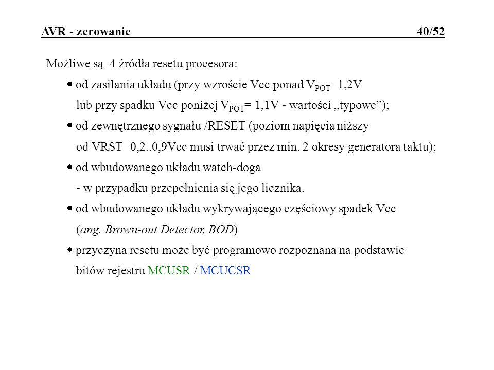 AVR - zerowanie 40/52 Możliwe są 4 źródła resetu procesora: od zasilania układu (przy wzroście Vcc ponad V POT =1,2V lub przy spadku Vcc poniżej V POT
