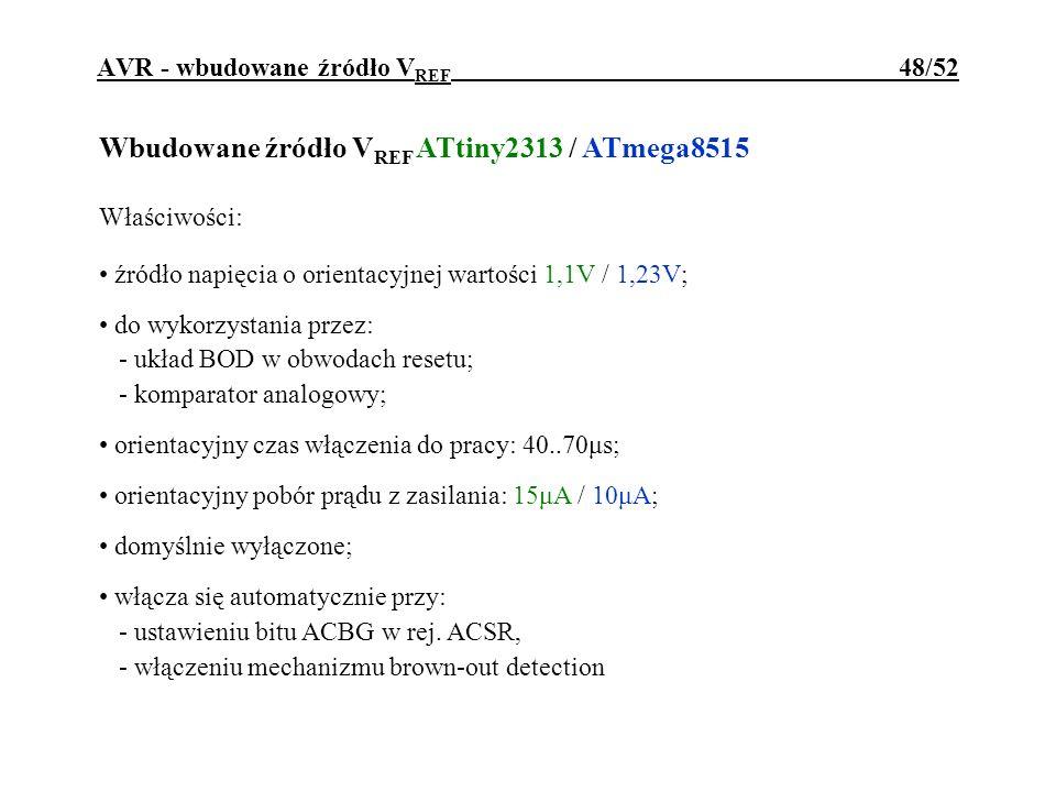 AVR - wbudowane źródło V REF 48/52 Wbudowane źródło V REF ATtiny2313 / ATmega8515 Właściwości: źródło napięcia o orientacyjnej wartości 1,1V / 1,23V;