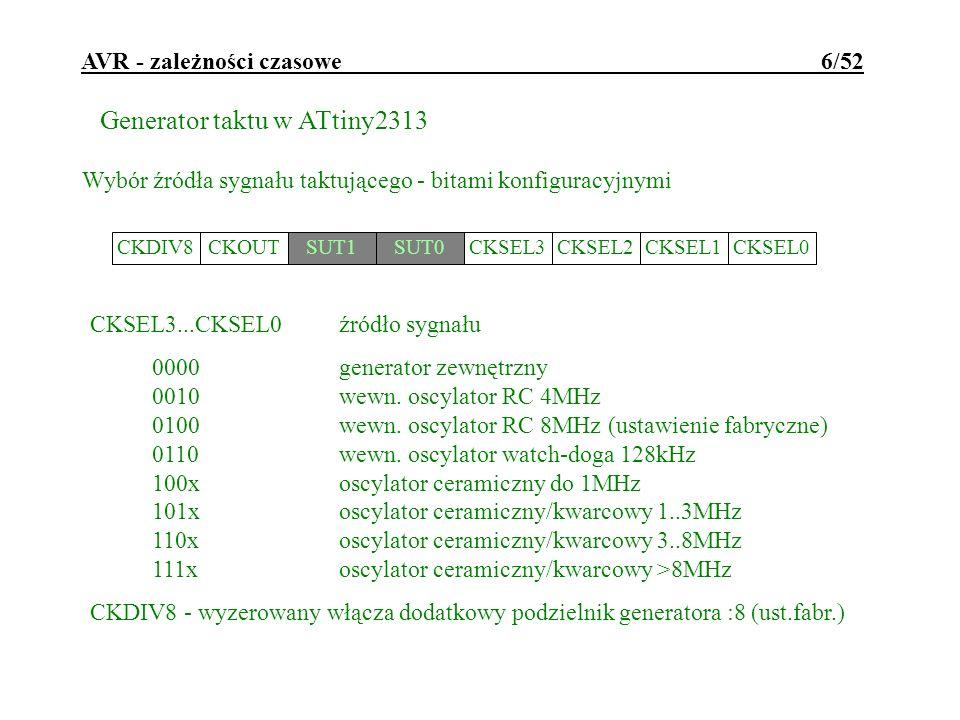 AVR - zależności czasowe 6/52 Generator taktu w ATtiny2313 Wybór źródła sygnału taktującego - bitami konfiguracyjnymi CKDIV8CKOUTSUT1SUT0CKSEL3CKSEL2C