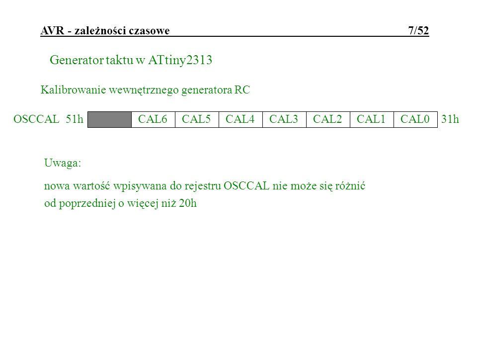 AVR - zależności czasowe 7/52 Generator taktu w ATtiny2313 Kalibrowanie wewnętrznego generatora RC Uwaga: nowa wartość wpisywana do rejestru OSCCAL ni