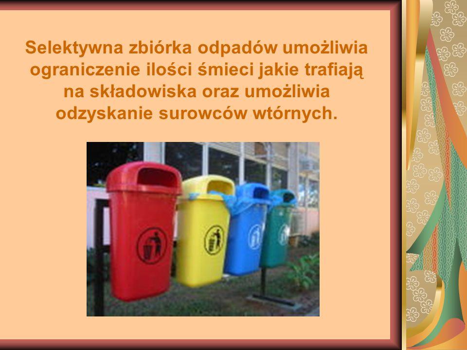 Selektywna zbiórka odpadów umożliwia ograniczenie ilości śmieci jakie trafiają na składowiska oraz umożliwia odzyskanie surowców wtórnych.
