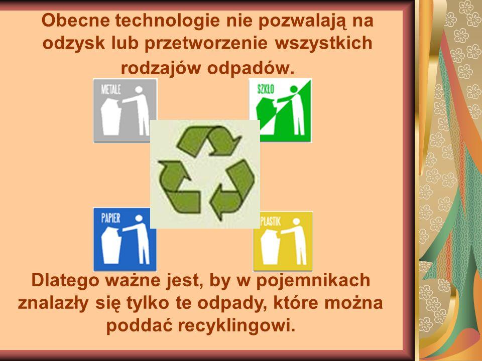 Obecne technologie nie pozwalają na odzysk lub przetworzenie wszystkich rodzajów odpadów. Dlatego ważne jest, by w pojemnikach znalazły się tylko te o