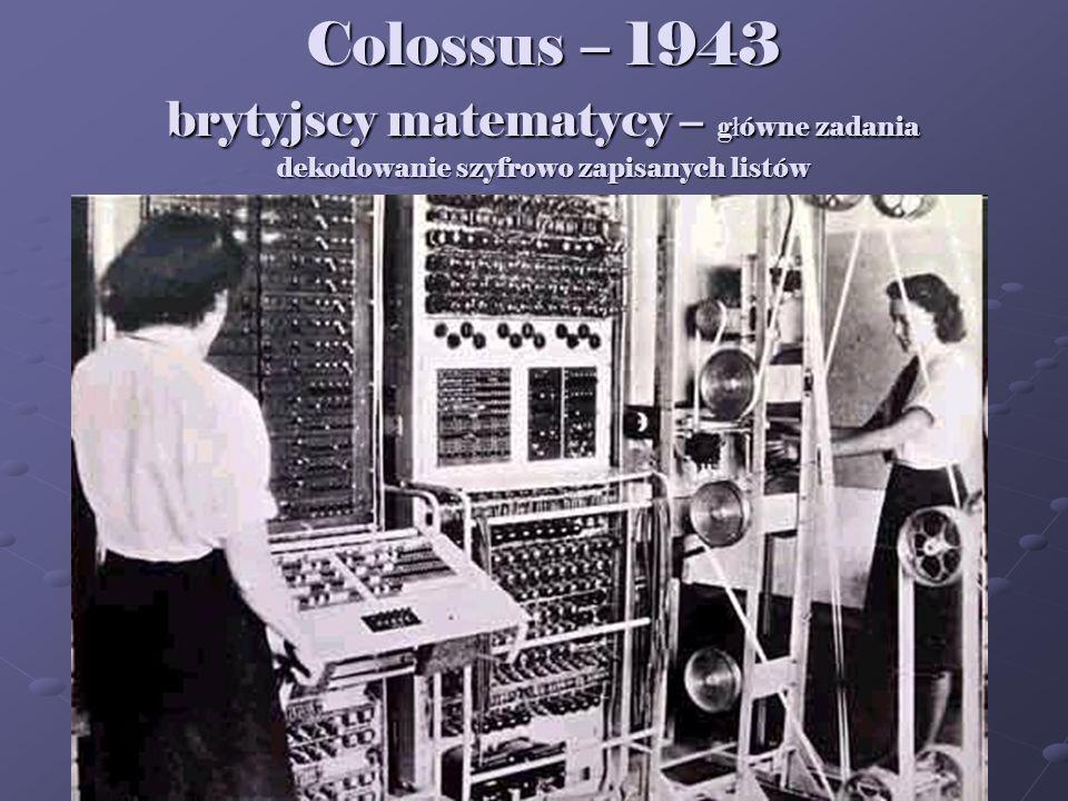 Colossus – 1943 brytyjscy matematycy – g ł ówne zadania dekodowanie szyfrowo zapisanych listów