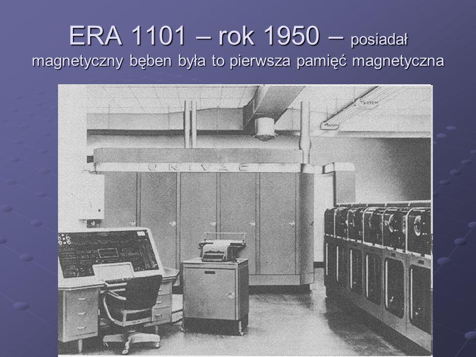 ERA 1101 – rok 1950 – posiadał magnetyczny bęben była to pierwsza pamięć magnetyczna