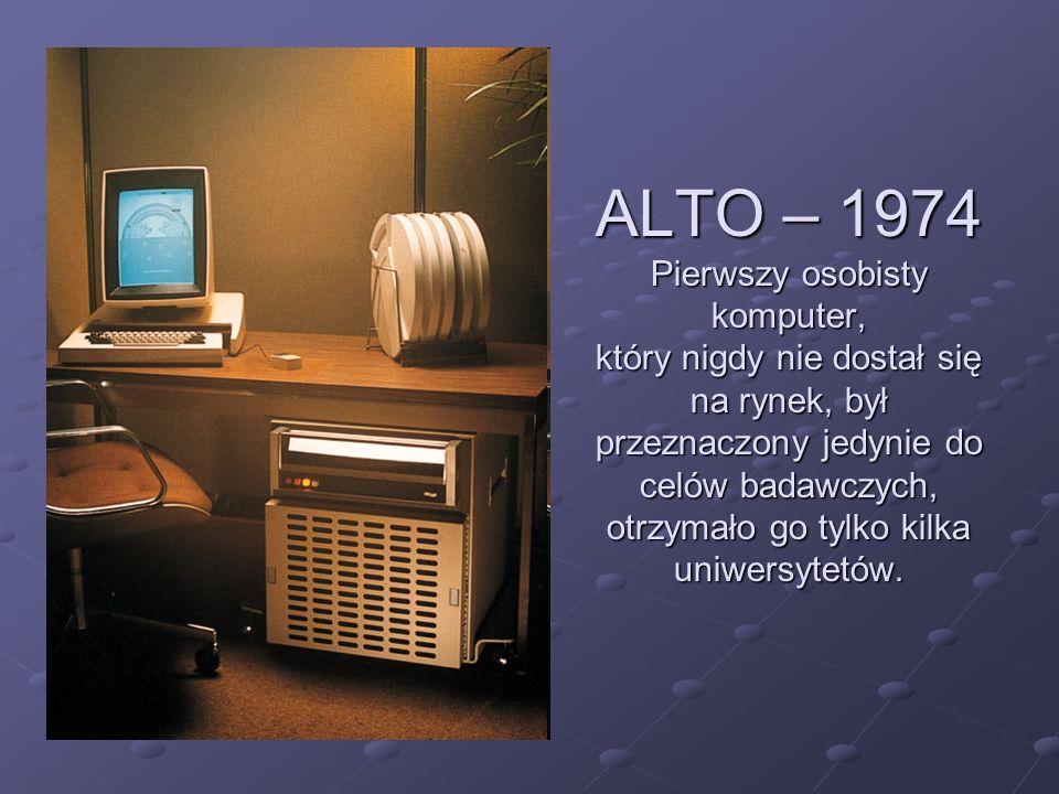 ALTO – 1974 Pierwszy osobisty komputer, który nigdy nie dostał się na rynek, był przeznaczony jedynie do celów badawczych, otrzymało go tylko kilka un