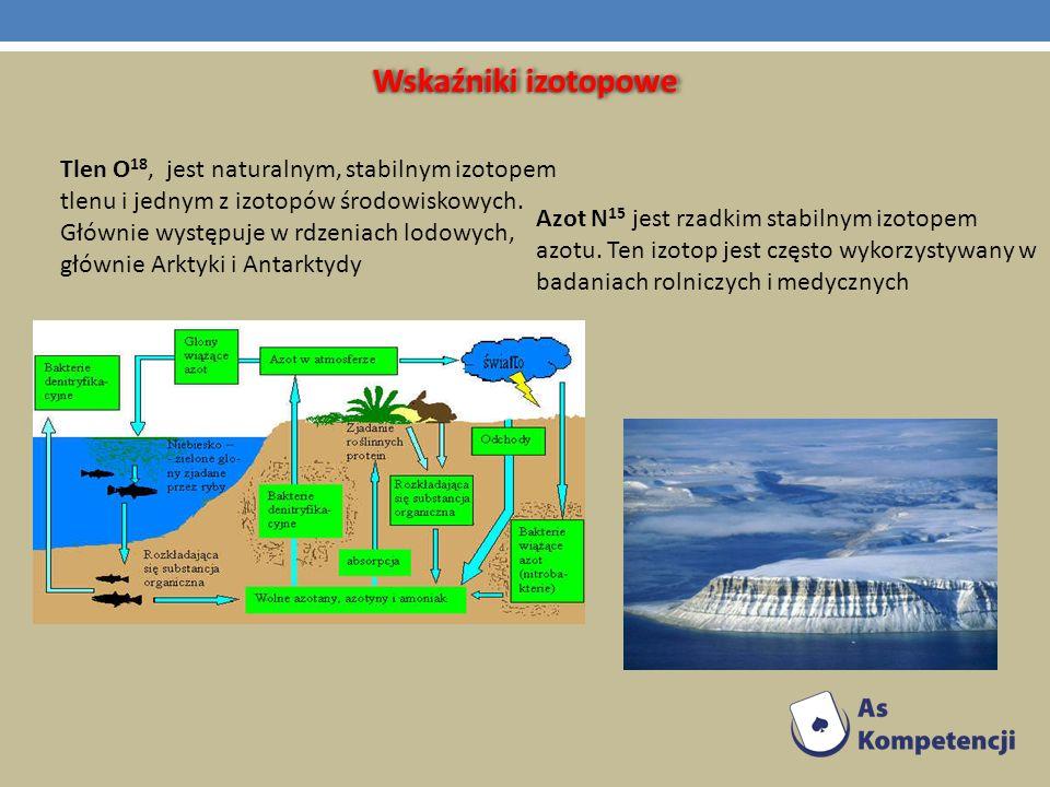 Wskaźniki izotopowe Tlen O 18, jest naturalnym, stabilnym izotopem tlenu i jednym z izotopów środowiskowych. Głównie występuje w rdzeniach lodowych, g