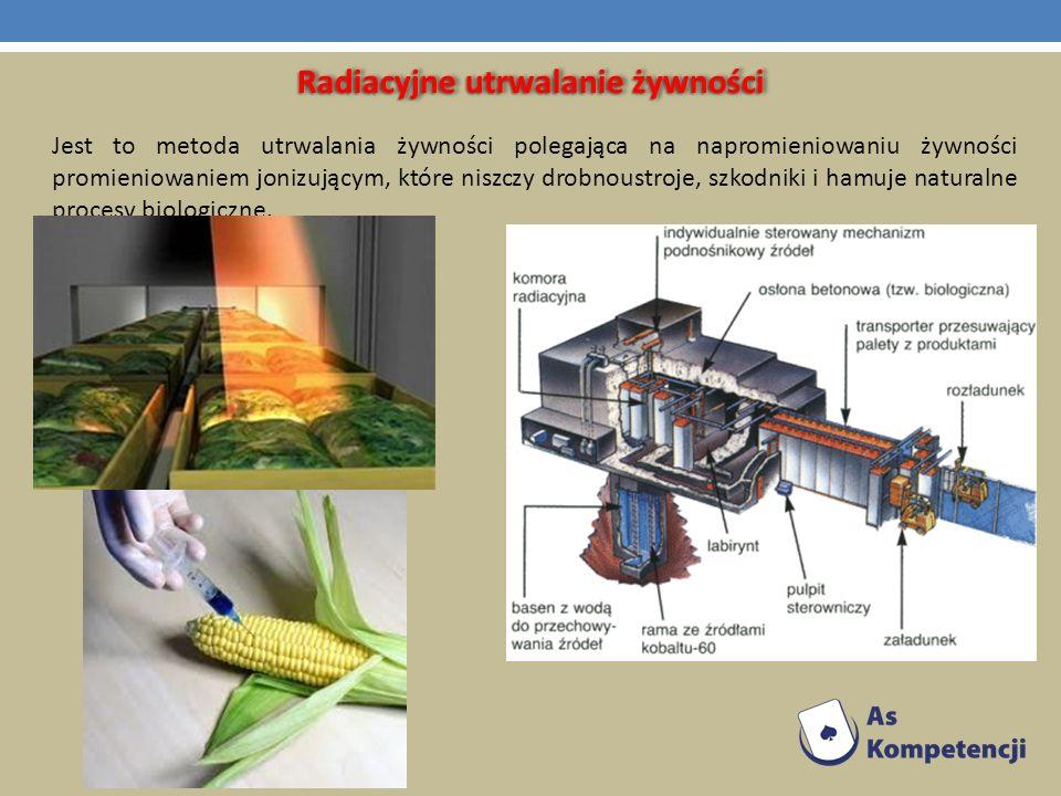 Radiacyjne utrwalanie żywności Jest to metoda utrwalania żywności polegająca na napromieniowaniu żywności promieniowaniem jonizującym, które niszczy d